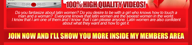Do you fantasize about cute latinas?  Do you desire to be with a latin girl who knows how touch a man and a woman?  Everyone knows that latin women are the sexiest women in the world.  I know that I am one of them and I know that I can please anyone.  Latin girls are also confident about what they want and how to get it.